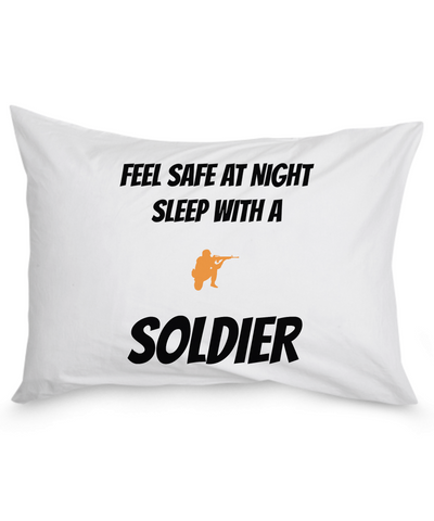 Feel Safe With a Soldier - Pillow Case - Unique Gifts Store