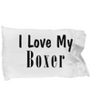 Love My Boxer - Pillow Case - Unique Gifts Store