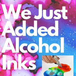 We Just Added Alcohol Inks