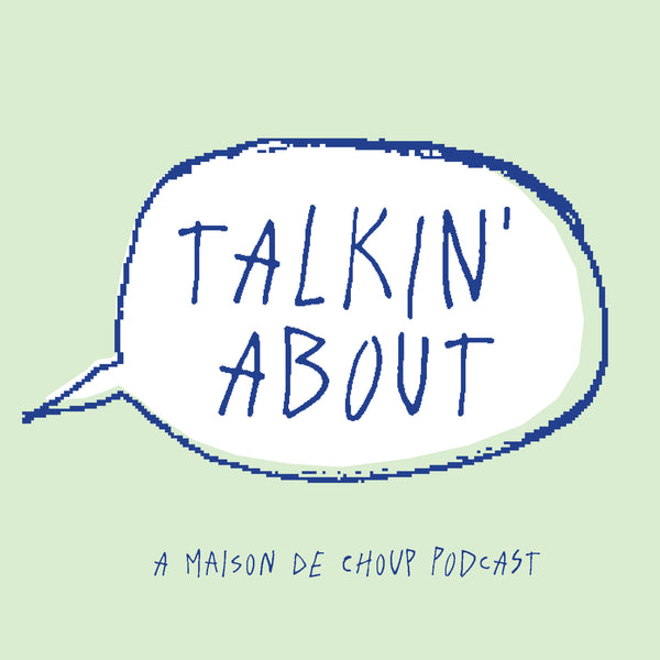 The Talkin' About Podcast by Maison de Choup