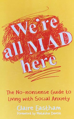 Were All Mad Here: The No-Nonsense Guide to Living with Social Anxiety