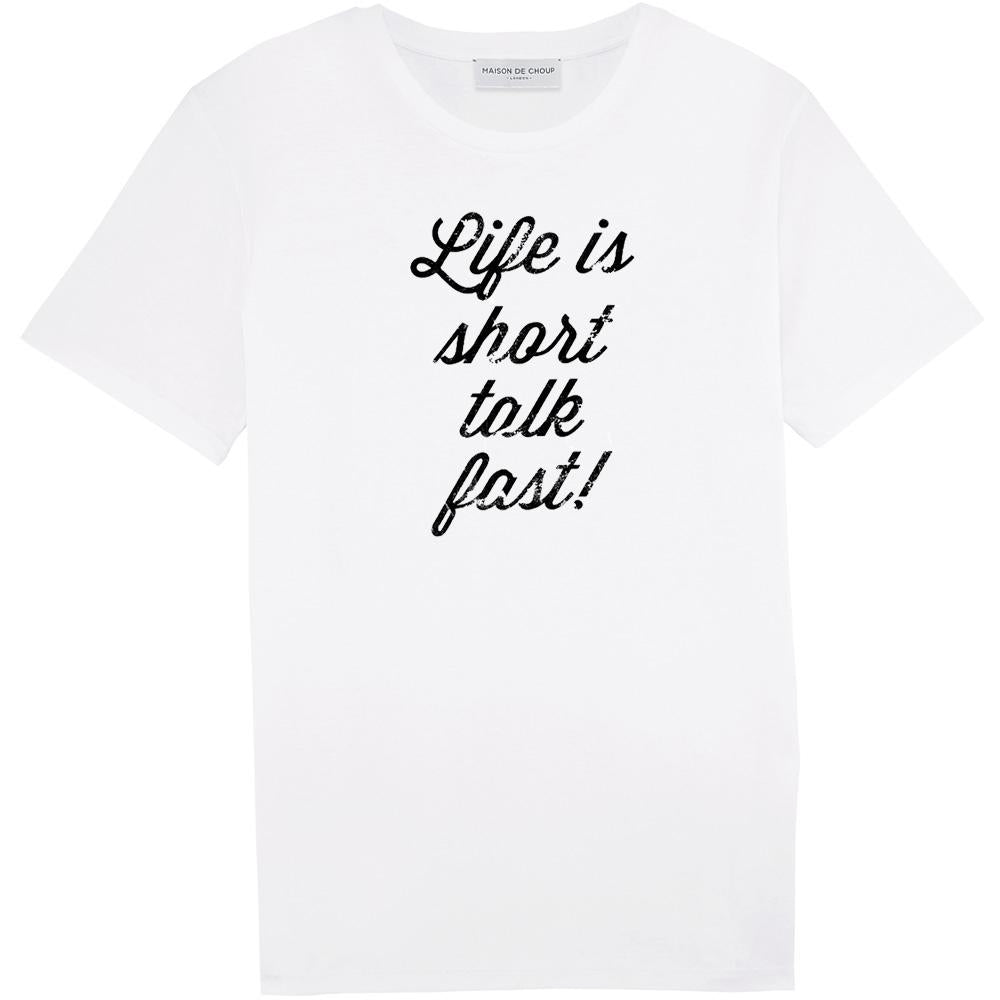 Life is short talk fast! tee