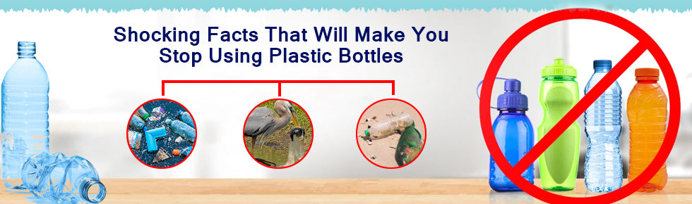 Shocking Facts That Will Make You Stop Using Plastic Bottles