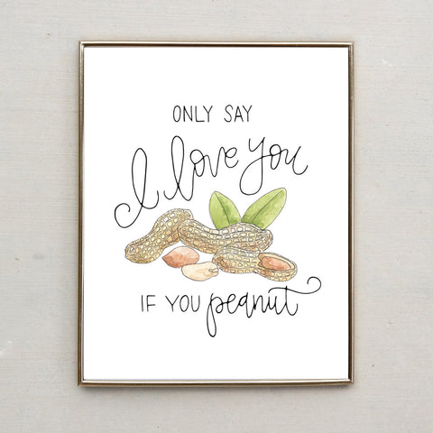 Punny Print- Only Say I Love You If You Peanut