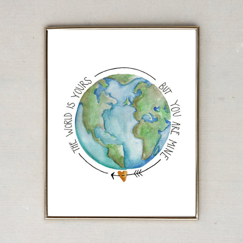 The World Is Yours, But You Are Mine - World Print