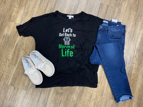 Lets Get Back to Normal Life Tee