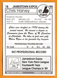 Chris Haney 1990 Jamestown Expos Minor League Baseball  North Carolina-Charlotte 49ers  Orange County Fighting Hornets  |  Montreal Expos Kansas City Royals Cleveland Indians Boston Red Sox Chicago Cubs