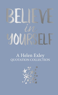 helen exley quotations collection believe in yourself