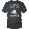 Image of I'm Sorry For What I Said When I Was Securing The Barge Lines - Funny Tankerman T-Shirt