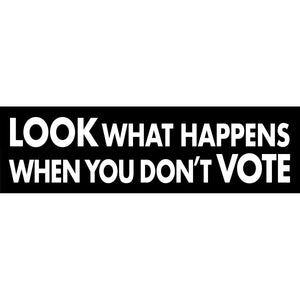 Bumpersticker - Look What Happens When You Don't Vote
