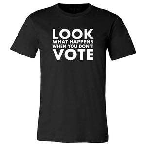 T-Shirt - Look What Happens When You Don't Vote