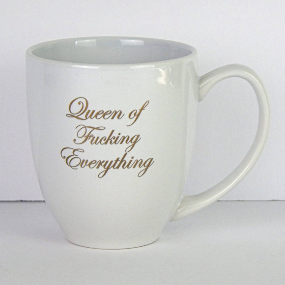Ceramic Coffee Mug - Queen of Fucking Everything