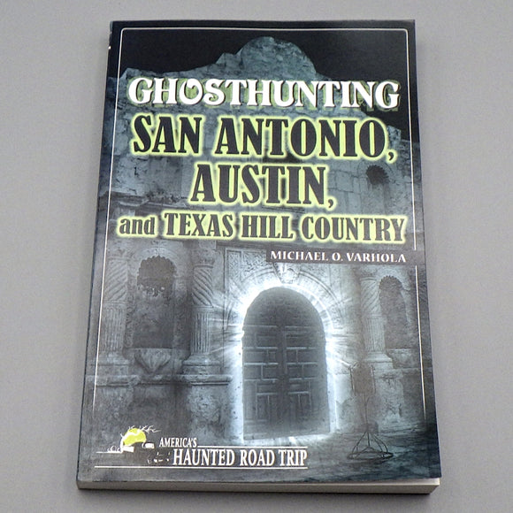 Book - Ghosthunting San Antonio, Austin, and Texas Hill Country