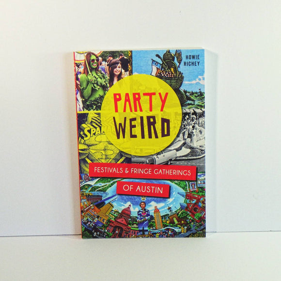 Book - Party Weird Festivals & Fringe Gatherings of Austin