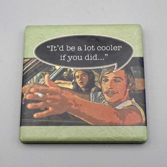 Ceramic Tile Coaster - It'd Be a Lot Cooler