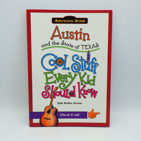 Children's Book - Cool Stuff Every Kid Should Know About Austin & Texas