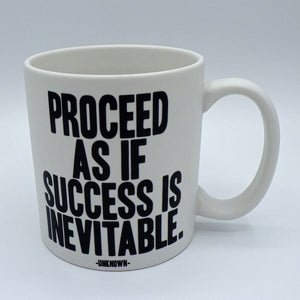 Ceramic Coffee Mug - Proceed As If Success Is Inevitable