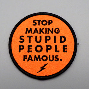 Iron On Patch - Stop Making Stupid People Famous