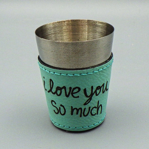 Shot Glass - I Love You So Much