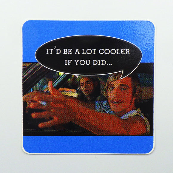 Sticker - It'd Be a Lot Cooler if You Did