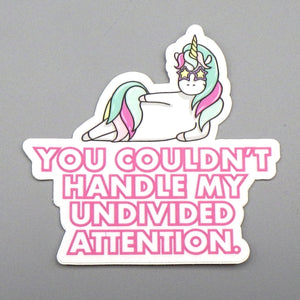 Sticker - You Couldn't Handle My Undivided Attention