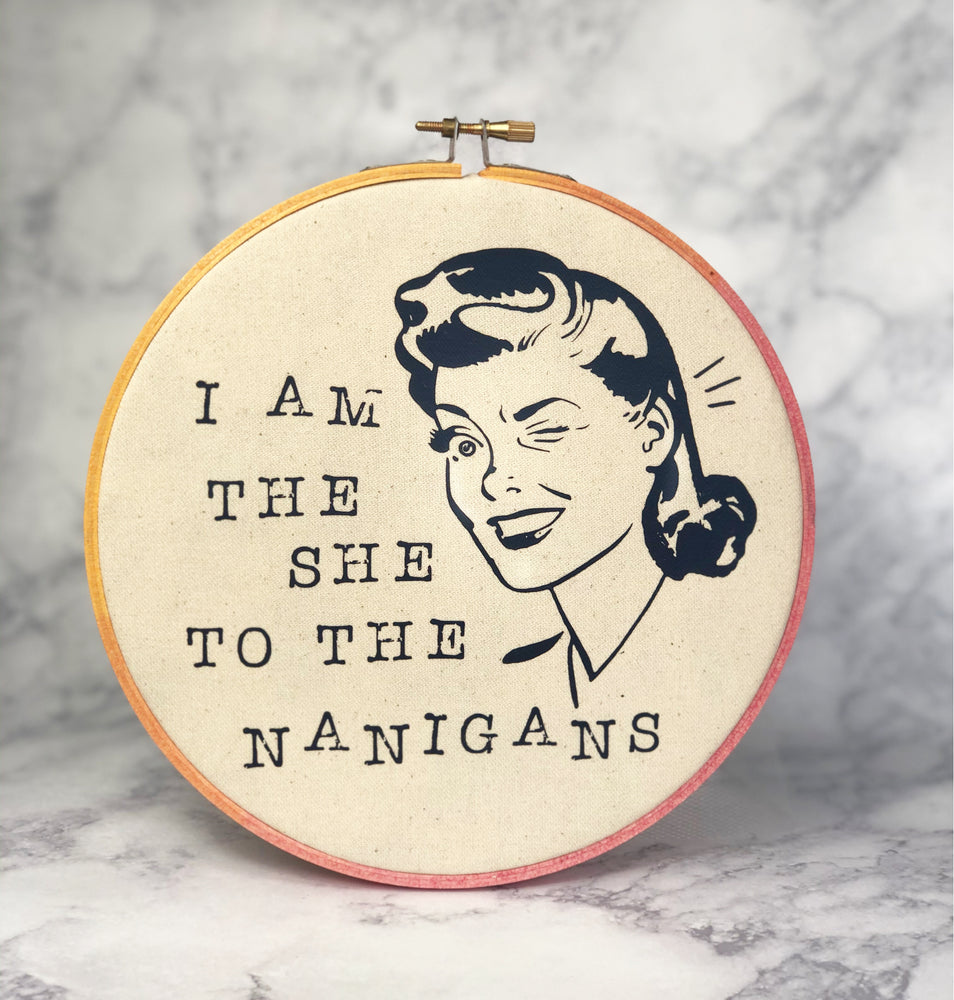 i am the she to the nanigans - hoop art