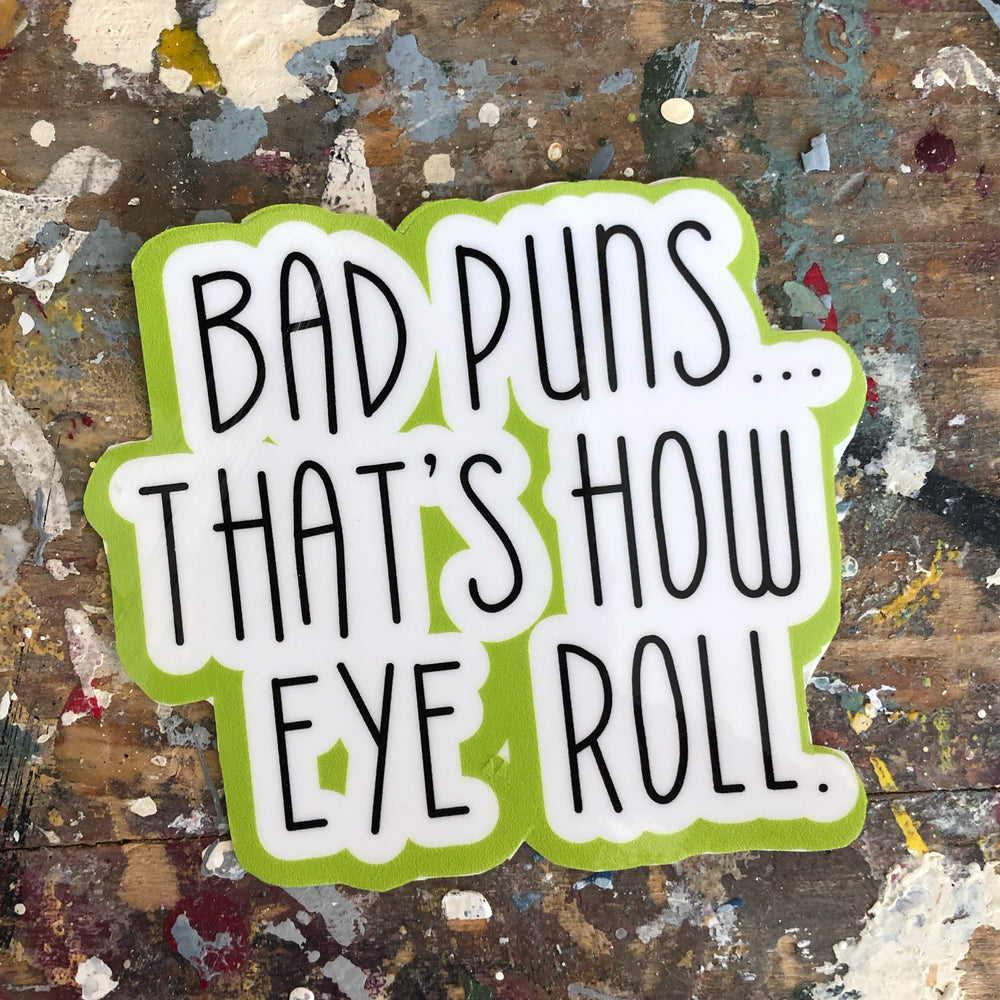 bad puns..it's how eye roll die cut vinyl sticker
