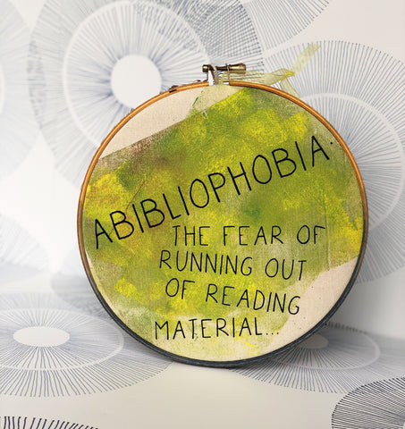 abibliophobia..the fear of running out of reading material - hoop art