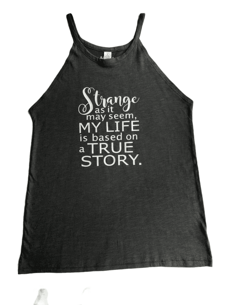 my life is based on a true story - tank shirt sample