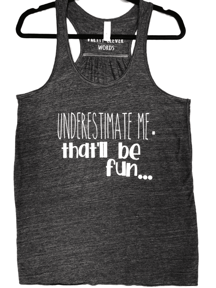 underestimate me, that'll be fun - tank shirt sample