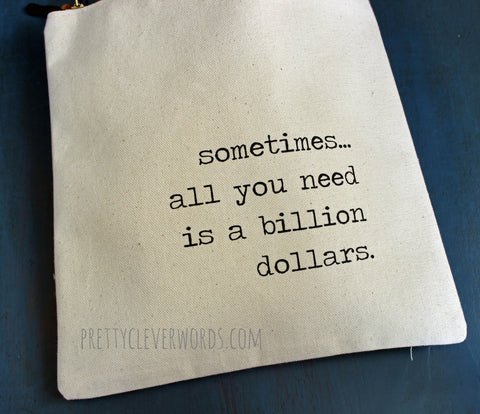 sometimes, all you need is a billion dollars - zip money bag