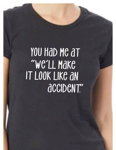 you had me at 'accident' - tank and shirt
