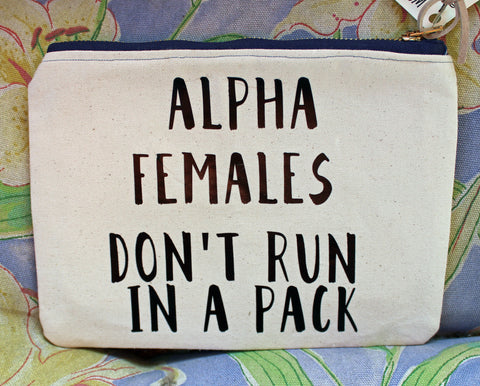 alpha females don't run in a pack - canvas zip bag