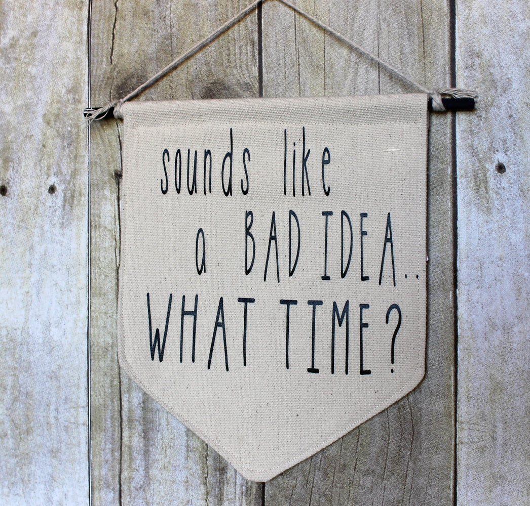 sounds like a bad idea, what time - canvas banner