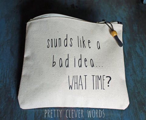 sounds like a bad idea..what time? - zip money bag tote