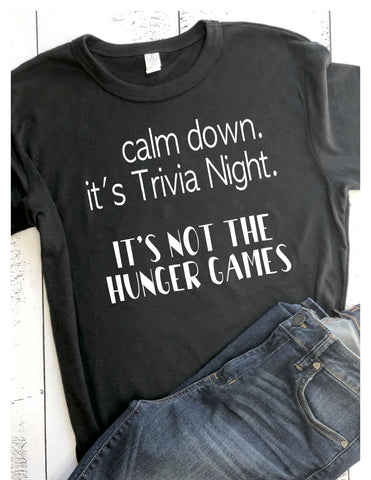 calm down, it's just trivia night - tee shirt