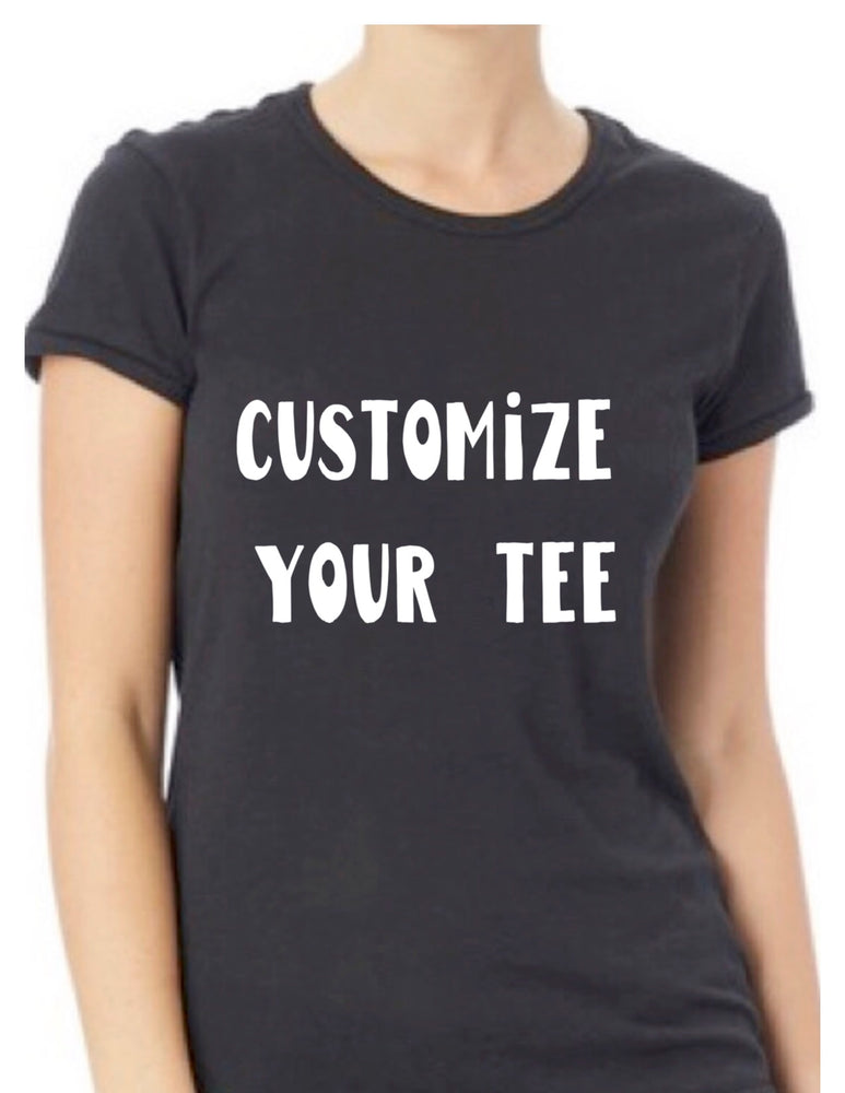 a custom tee shirt - Women's Styles