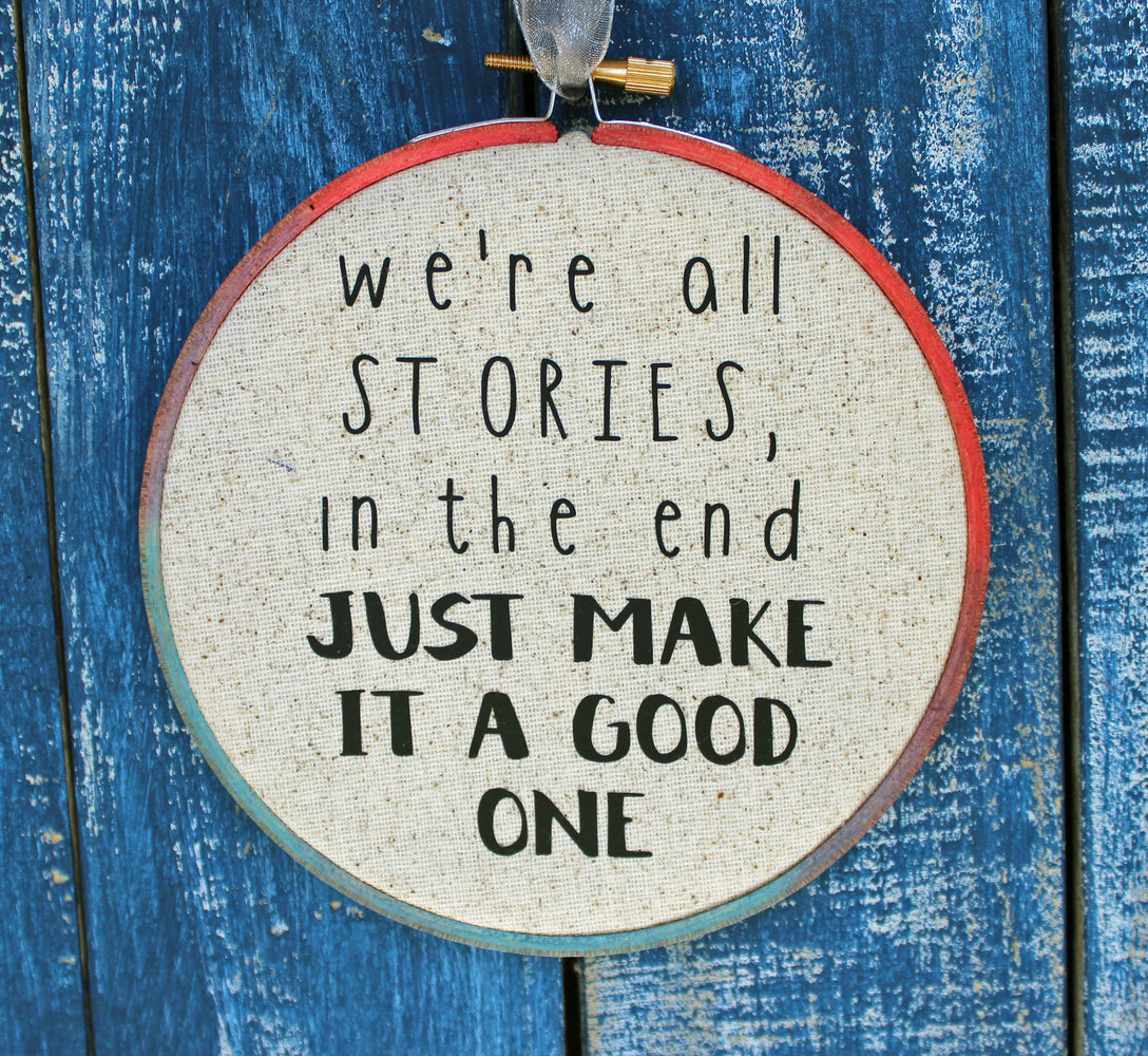 the Doctor's advice on good stories - hoop art - Pretty Clever Words