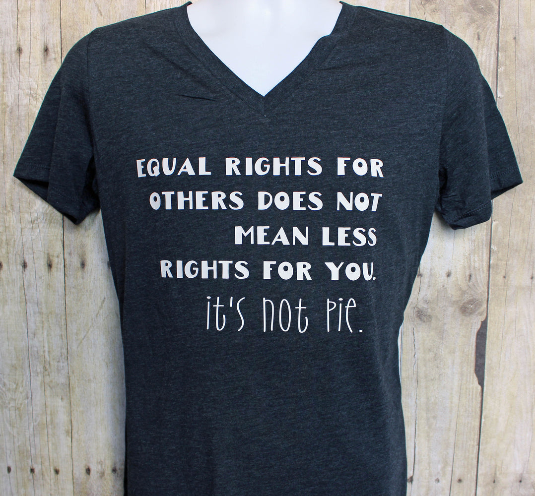 equal rights are not pie - tee shirt - Pretty Clever Words