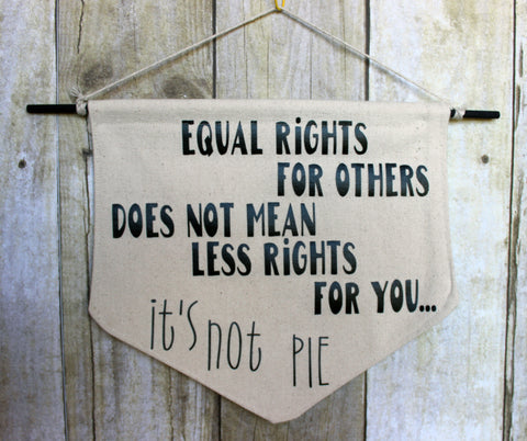 equal rights are not pie - canvas banner - Pretty Clever Words