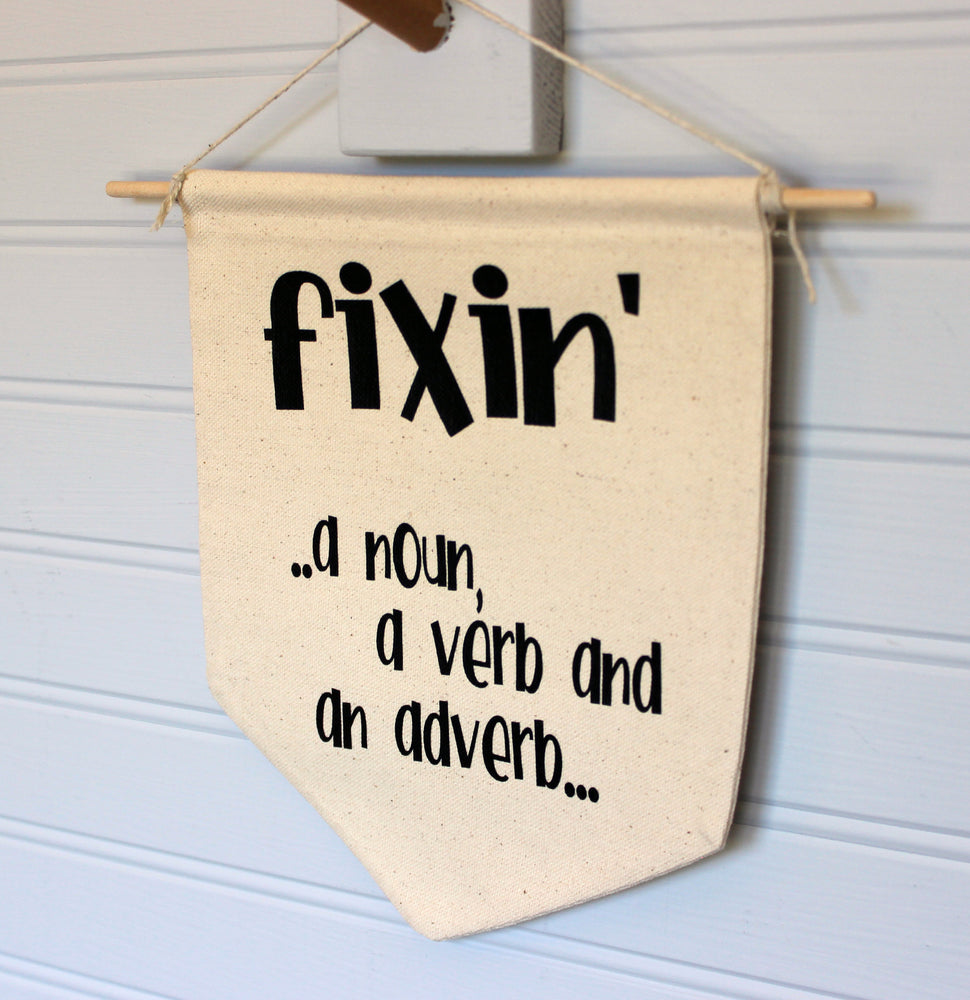 fixin'.. a noun, a verb and an adverb - canvas banner