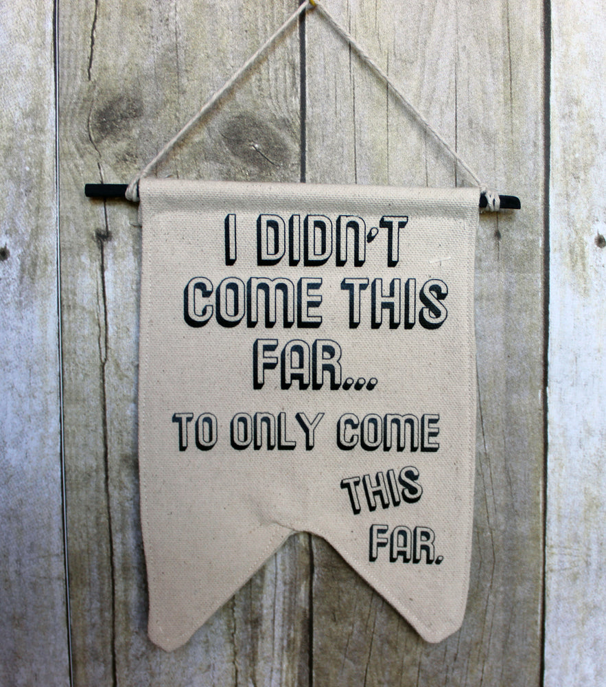 i didn't come this far..to only come this far - canvas banner