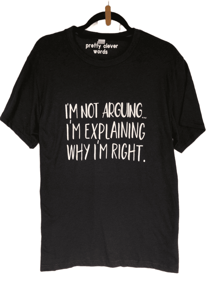 i'm not arguing, i'm right - shirt sample