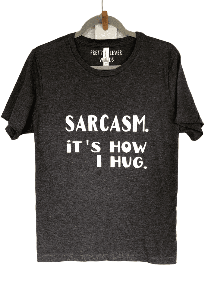 sarcasm. it's how i hug - shirt sample