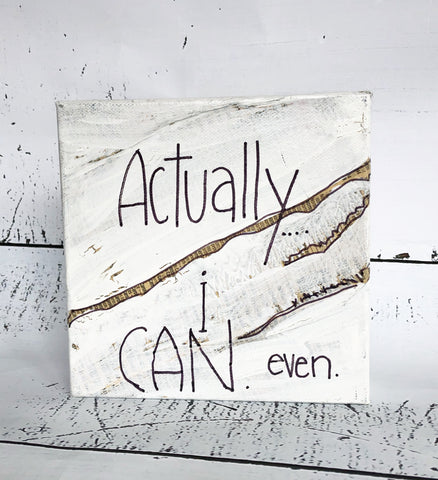 actually i CAN even - canvas word art