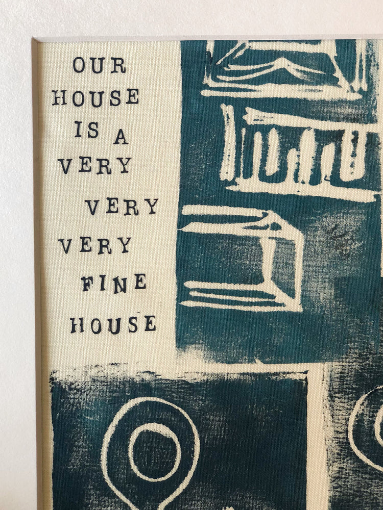 our house is a very very very fine house - art print