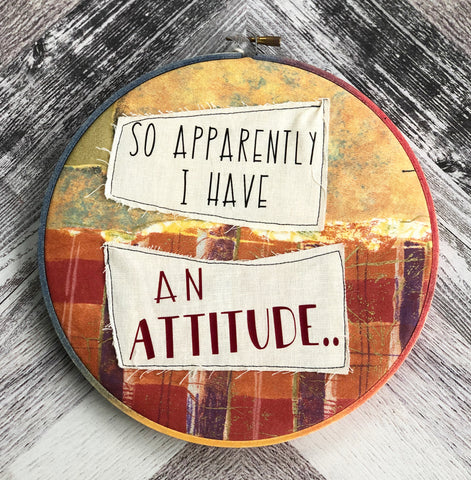 apparently i have an attitude - hoop art