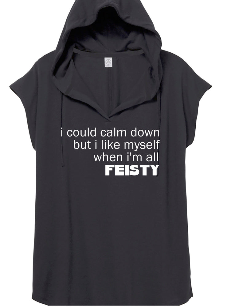 i like myself when i'm all feisty - hoodie tee shirt