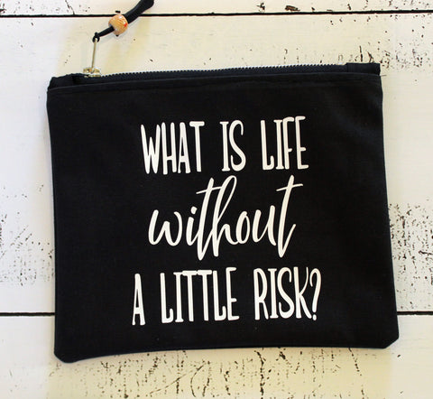what is life without a little risk - zip money makeup bag