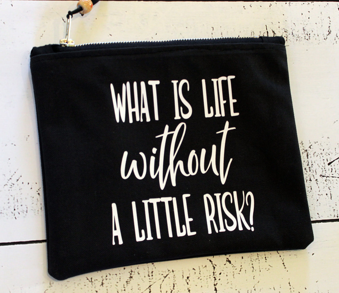 what is life without a little risk - canvas zip bag